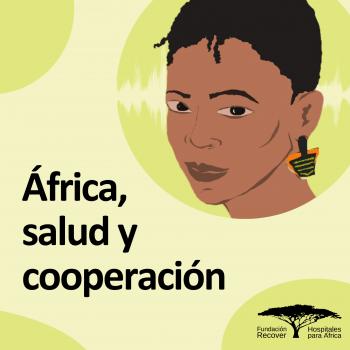 PODCAST | África, salud y cooperación
